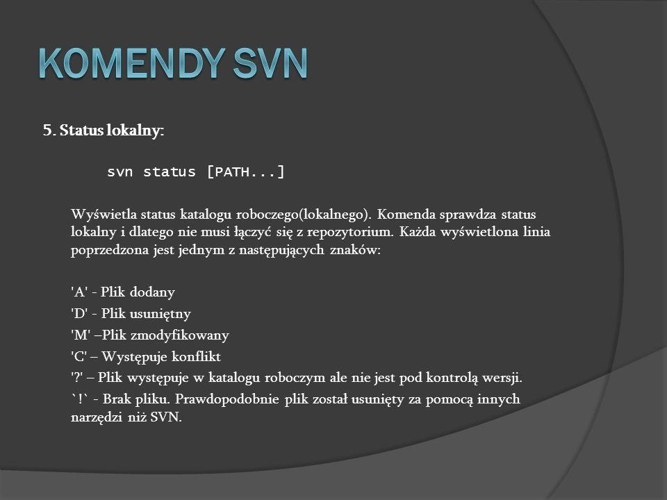 Komendy SVN 5. Status lokalny: svn status [PATH...]